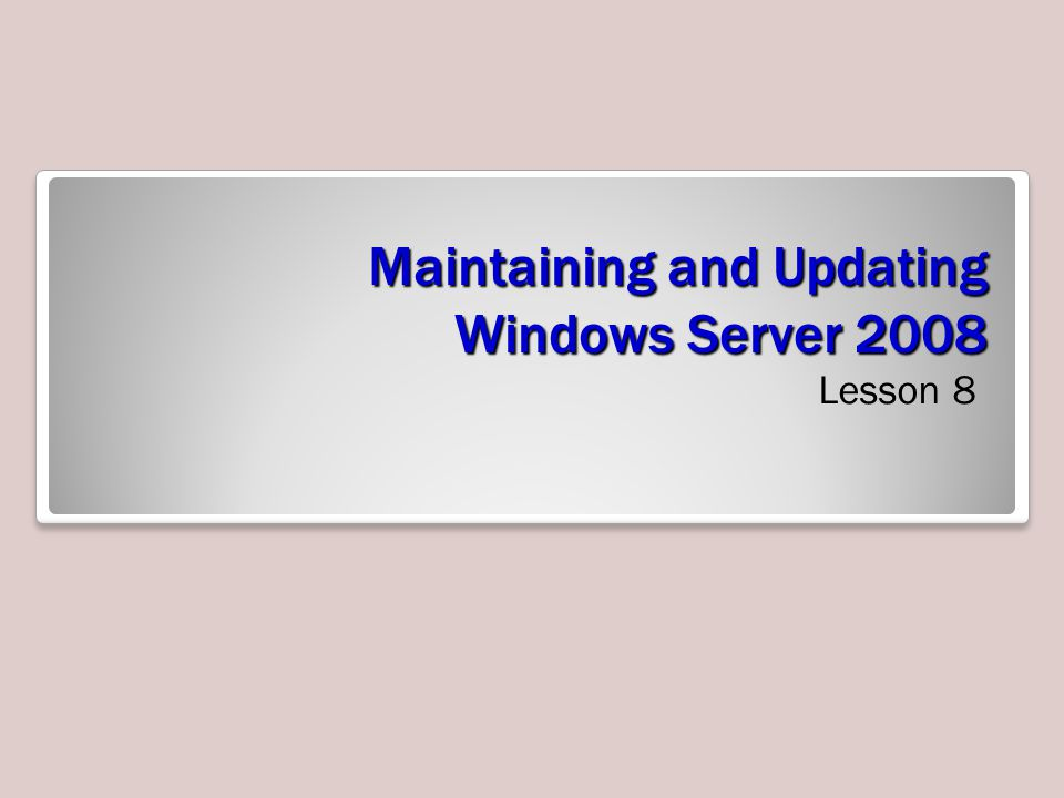Maintaining and Updating Windows Server 2008