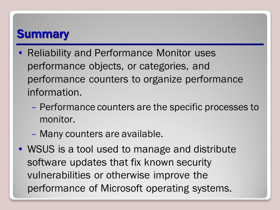 Summary Reliability and Performance Monitor uses performance objects, or categories, and performance counters to organize performance information.