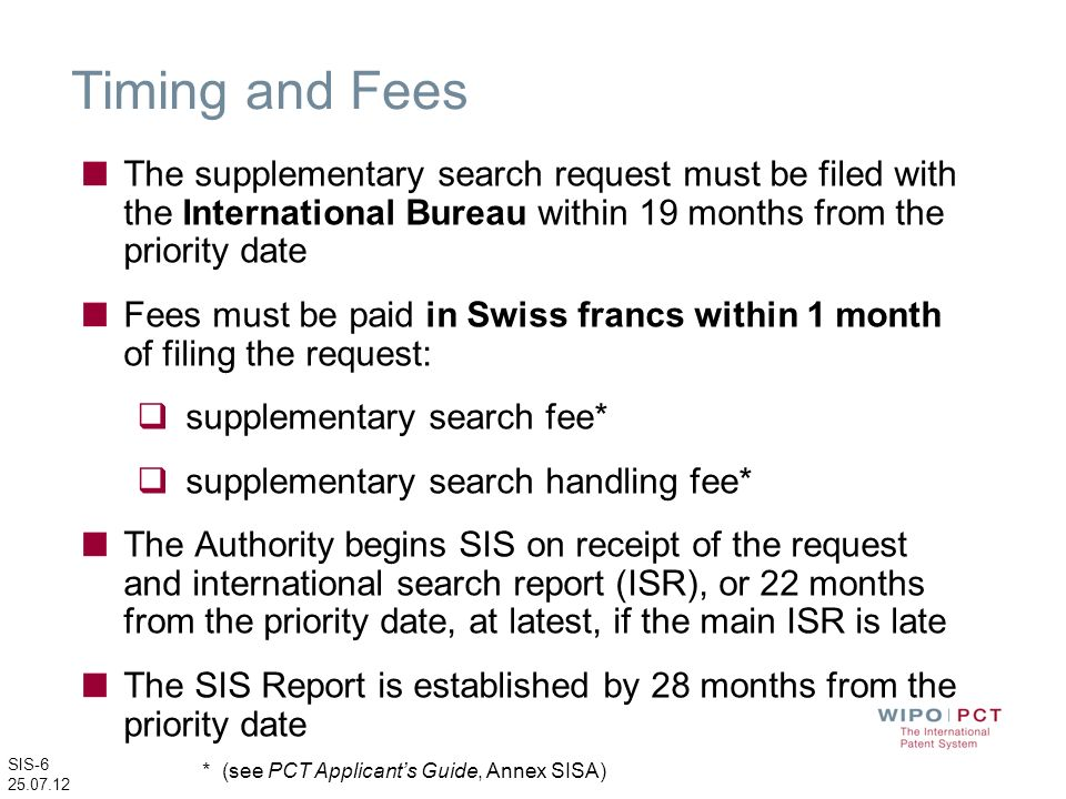 Timing and Fees The supplementary search request must be filed with the International Bureau within 19 months from the priority date.