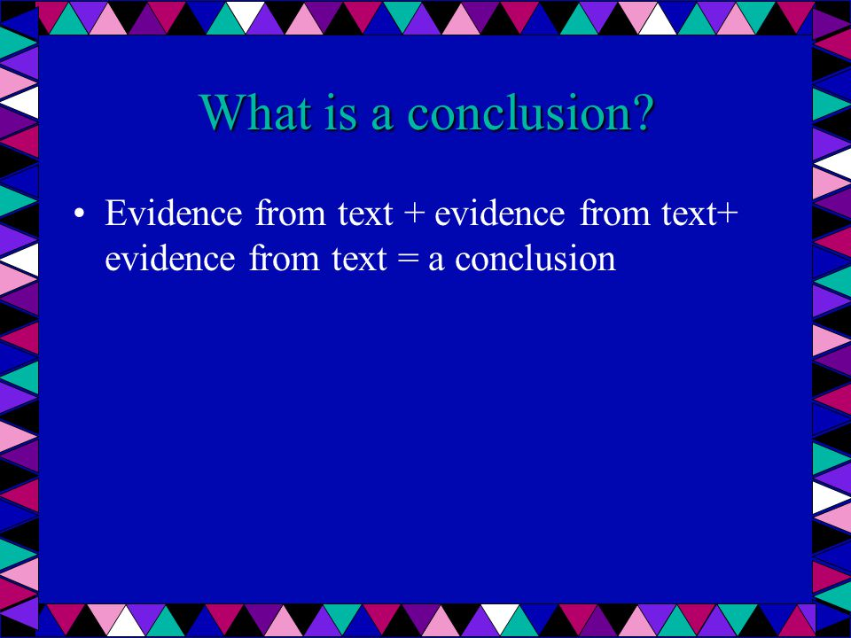 What is a conclusion Evidence from text + evidence from text+ evidence from text = a conclusion