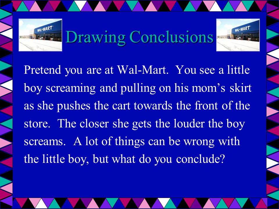 Drawing Conclusions Pretend you are at Wal-Mart. You see a little