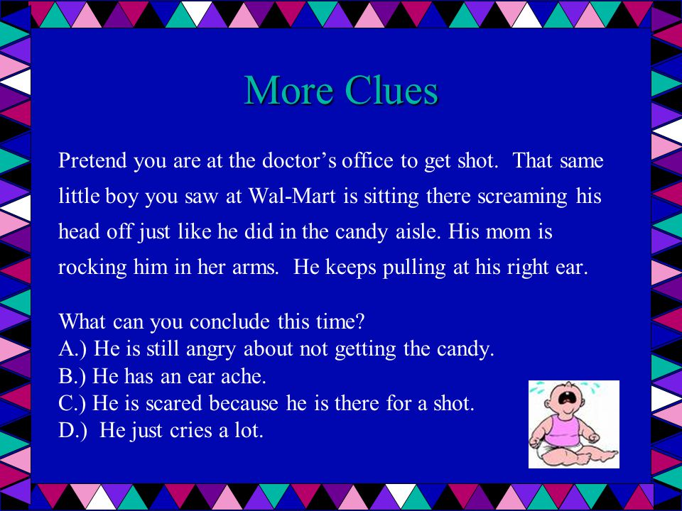 More Clues Pretend you are at the doctor's office to get shot. That same. little boy you saw at Wal-Mart is sitting there screaming his.