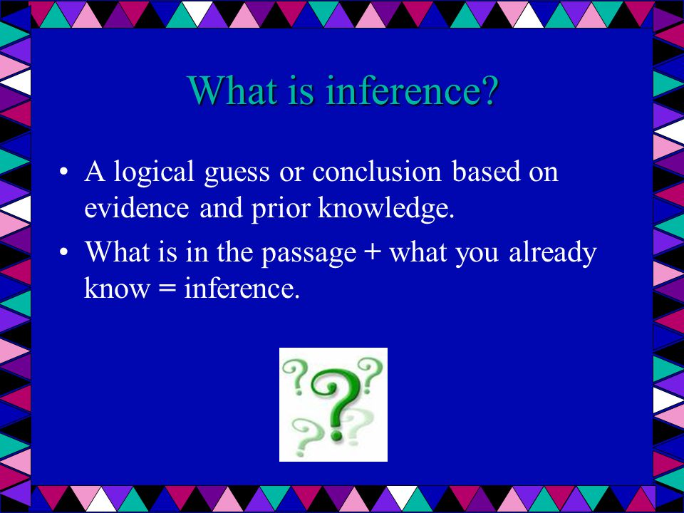 What is inference. A logical guess or conclusion based on evidence and prior knowledge.