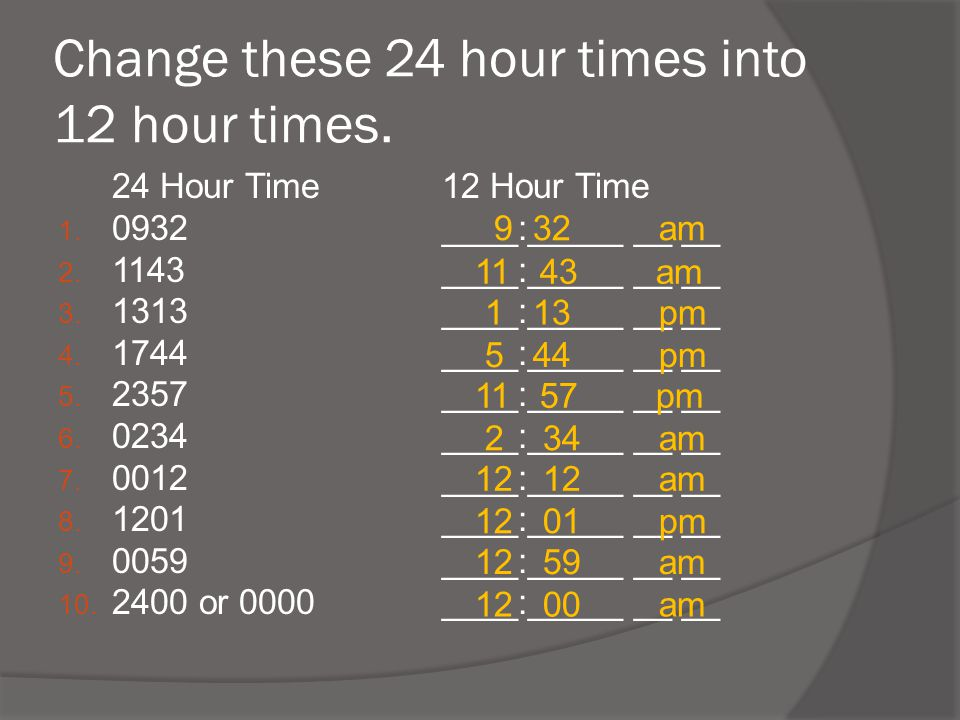 Change these 24 hour times into 12 hour times.