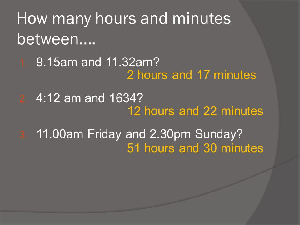 How many hours and minutes between….