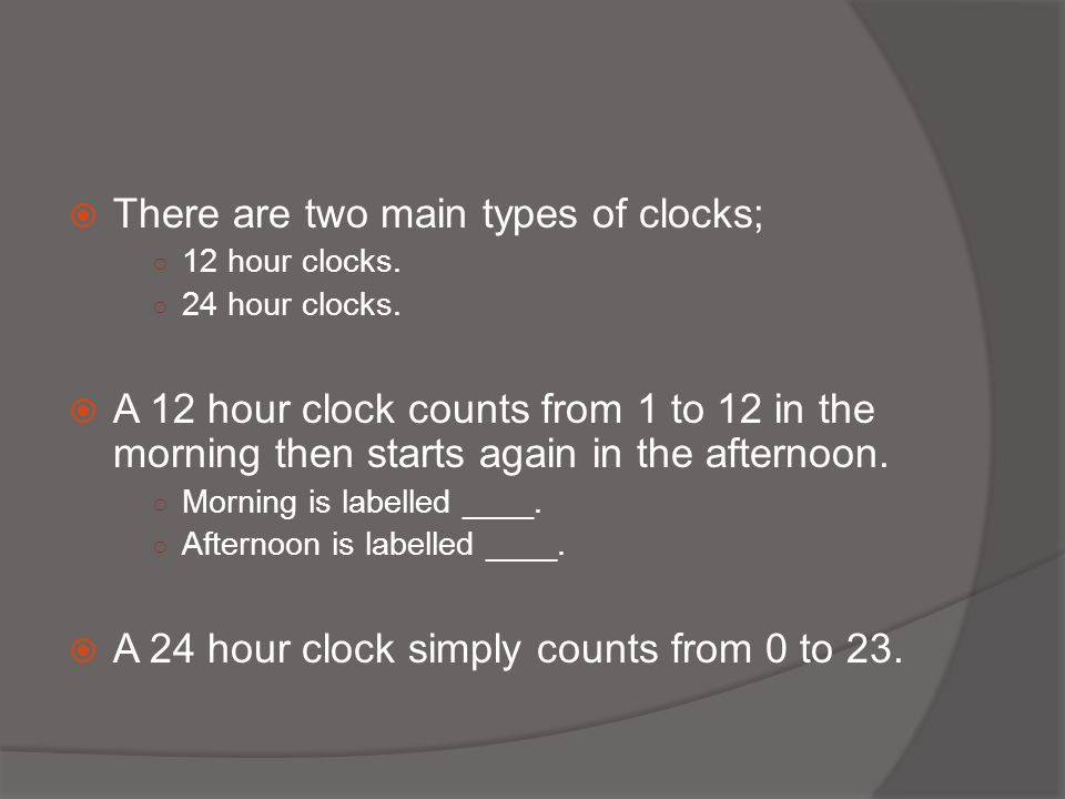 There are two main types of clocks;