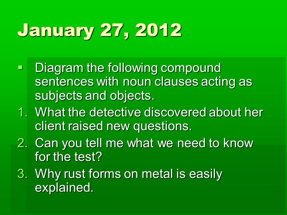 Mrs waids daily language drills ppt download january 27 2012 diagram the following compound sentences with noun clauses acting as subjects and ccuart Image collections