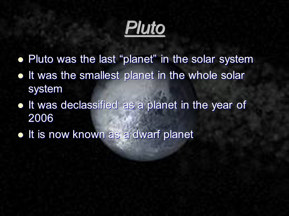 Pluto Pluto was the last planet in the solar system