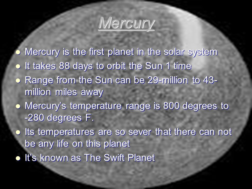 Mercury Mercury is the first planet in the solar system