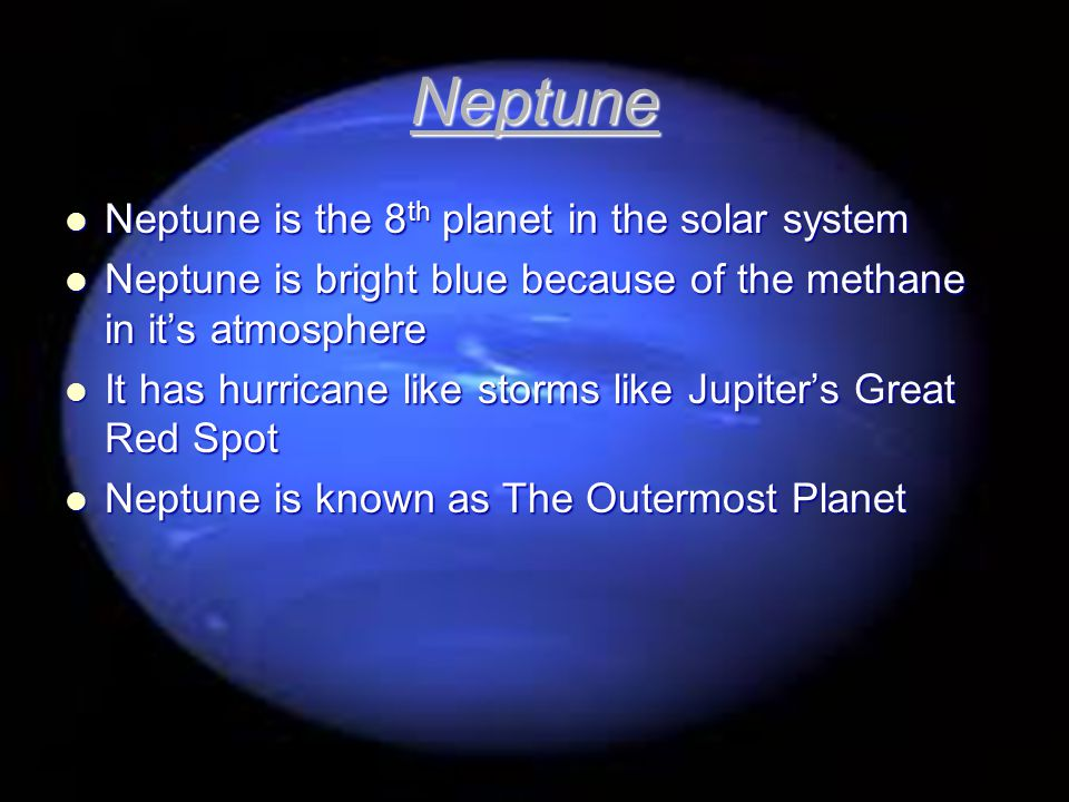 Neptune Neptune is the 8th planet in the solar system