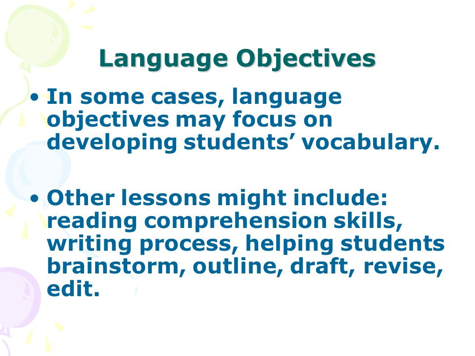 Language Objectives In some cases, language objectives may focus on developing students' vocabulary.
