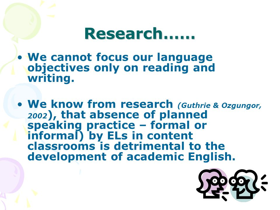 Research…… We cannot focus our language objectives only on reading and writing.