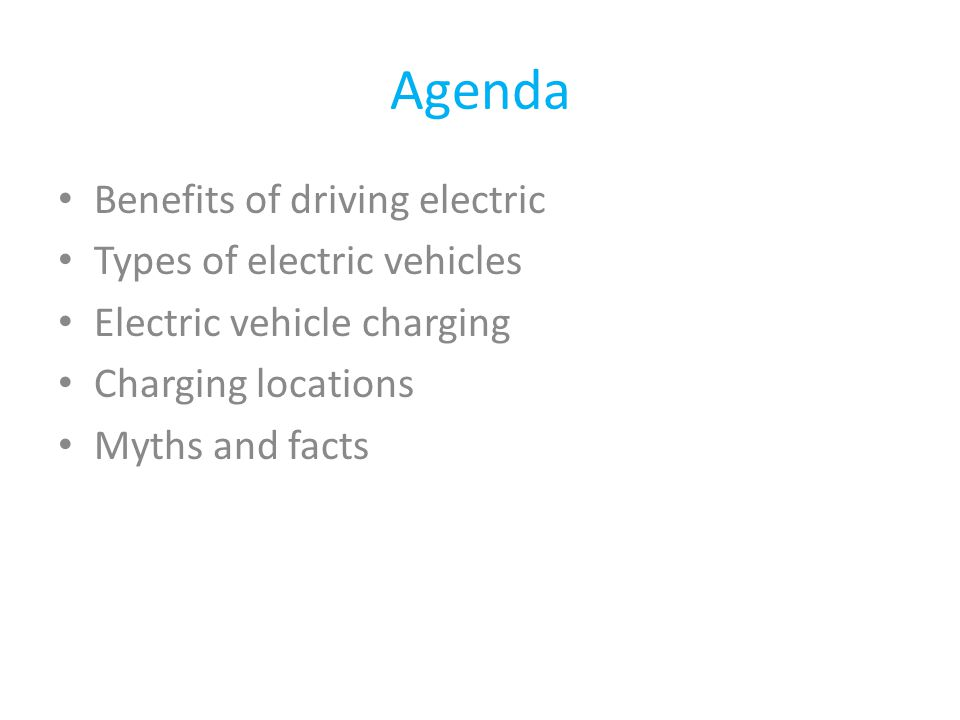 Agenda Benefits of driving electric Types of electric vehicles