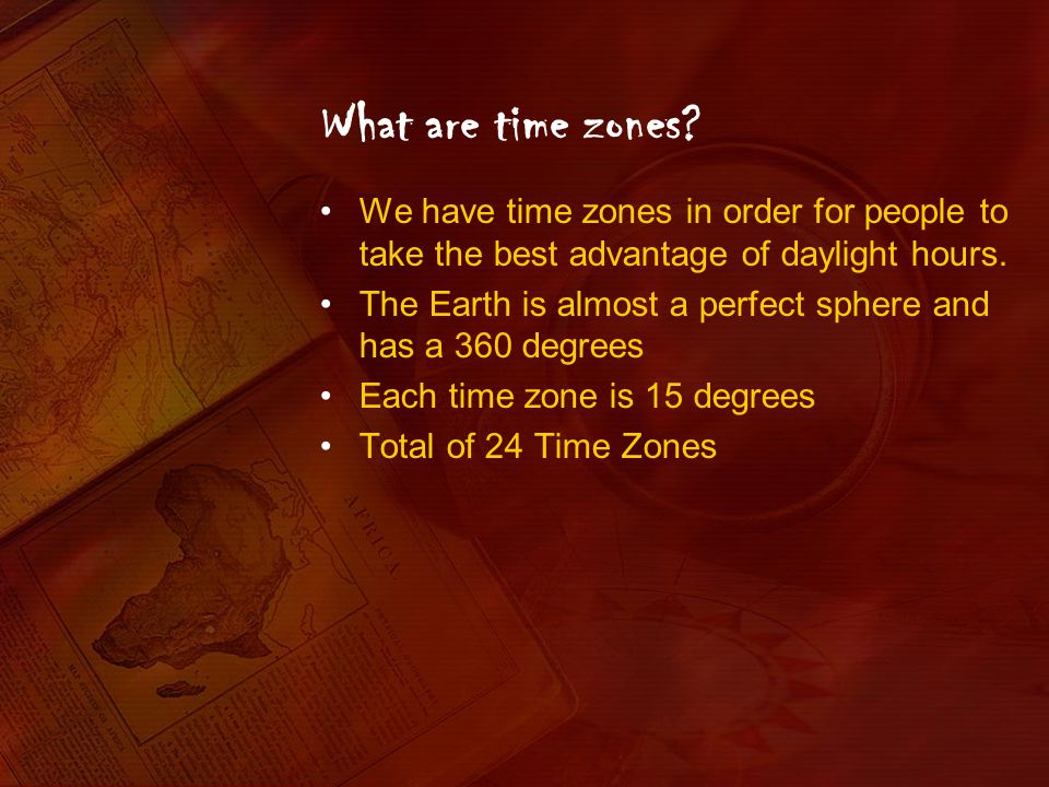 What are time zones We have time zones in order for people to take the best advantage of daylight hours.