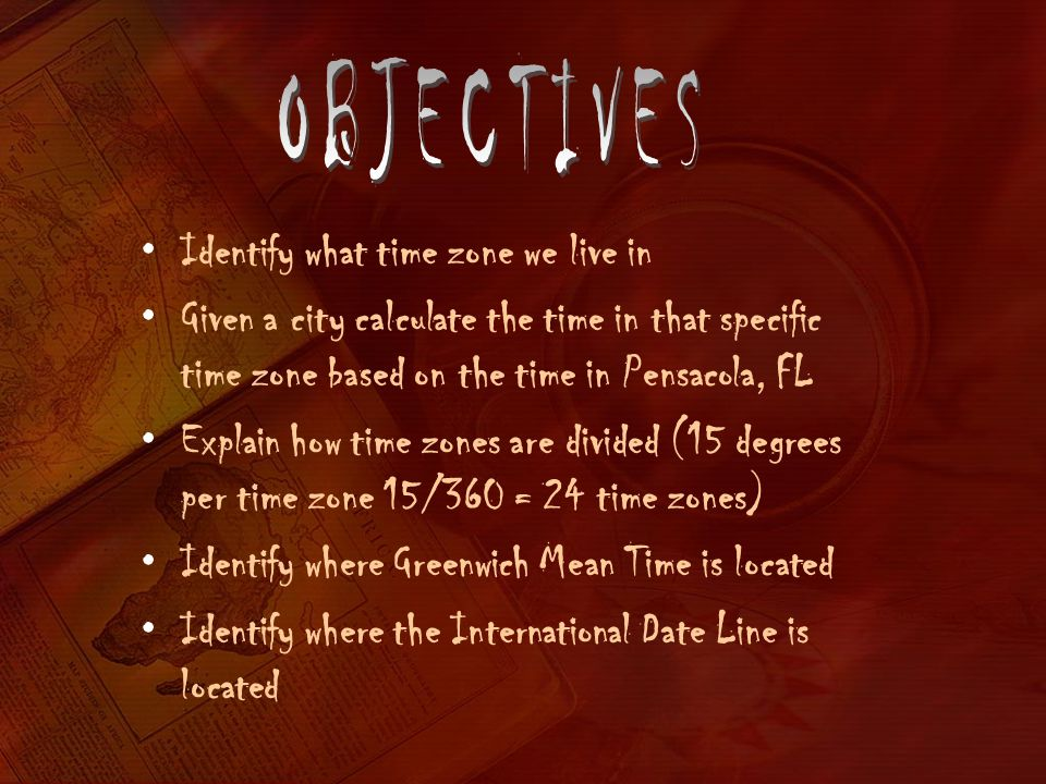 OBJECTIVES Identify what time zone we live in