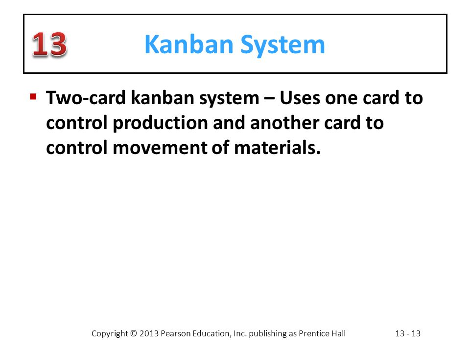 Kanban System Two-card kanban system – Uses one card to control production and another card to control movement of materials.