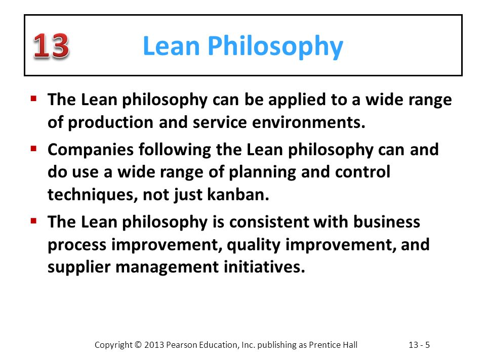 Lean Philosophy The Lean philosophy can be applied to a wide range of production and service environments.