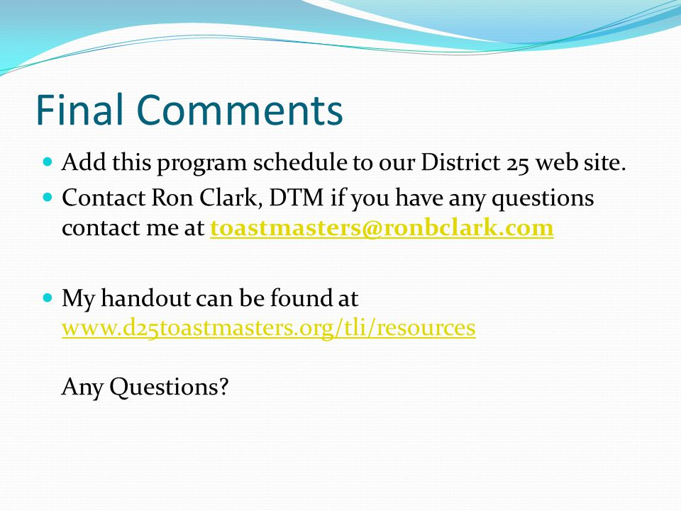 Final Comments Add this program schedule to our District 25 web site.