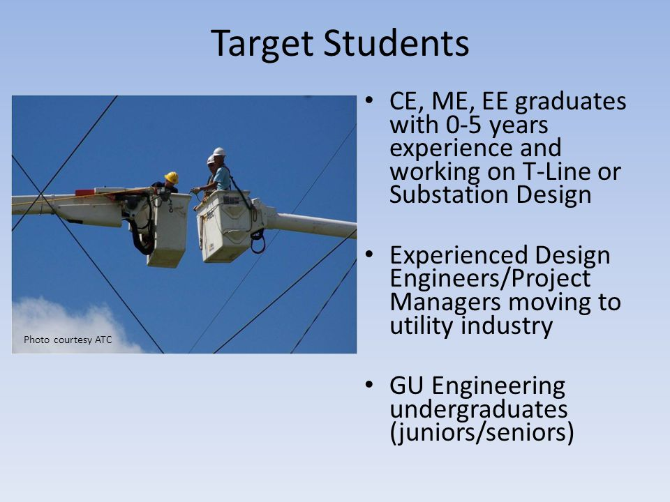 Target Students CE, ME, EE graduates with 0-5 years experience and working on T-Line or Substation Design.