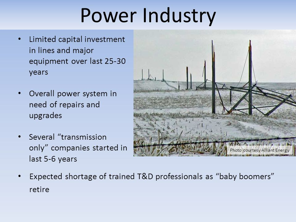 Power Industry Limited capital investment in lines and major equipment over last years. Overall power system in need of repairs and upgrades.