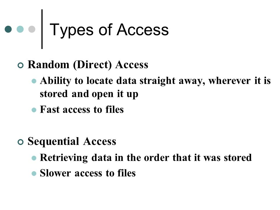 Types of Access Random (Direct) Access Sequential Access