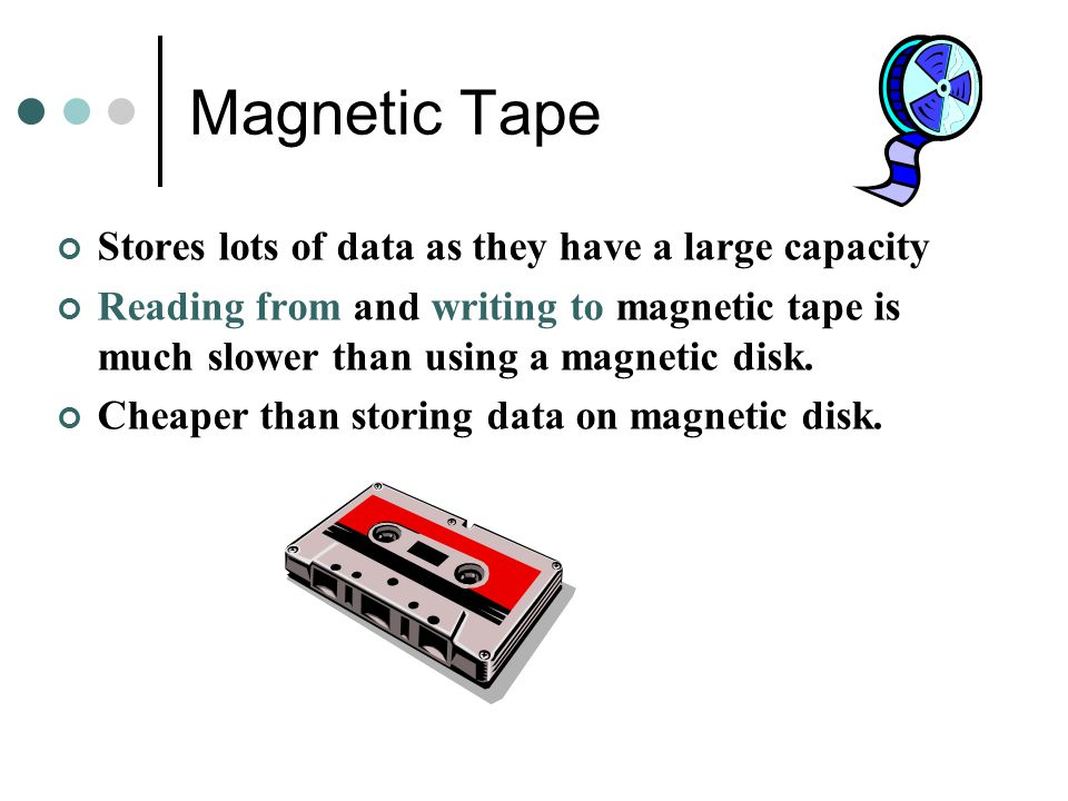 Magnetic Tape Stores lots of data as they have a large capacity