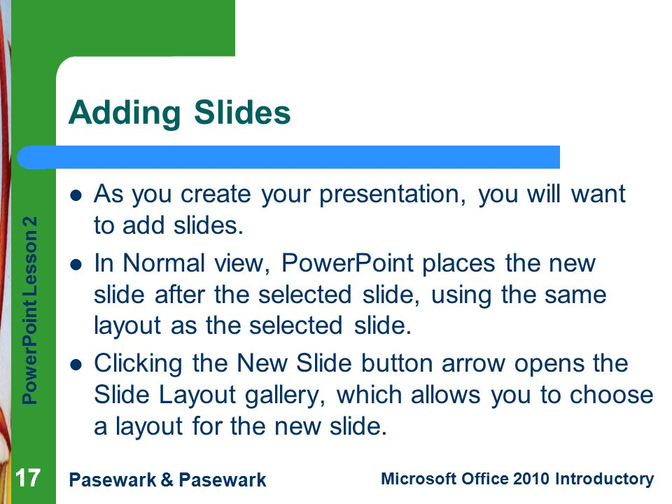 Adding Slides As you create your presentation, you will want to add slides.