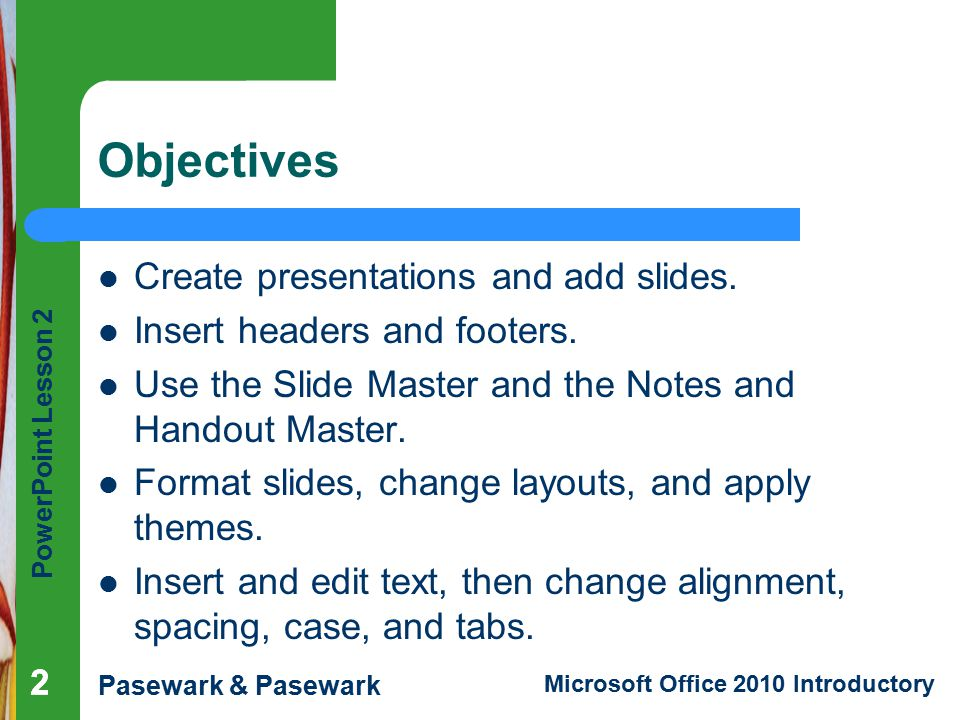 Objectives Create presentations and add slides.