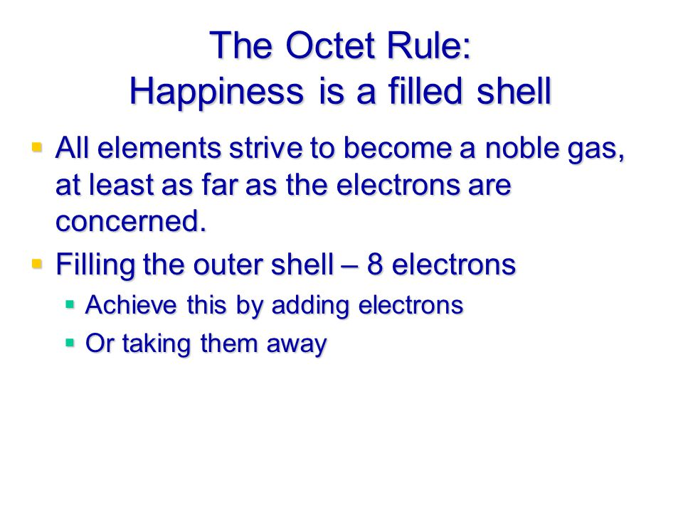 The Octet Rule: Happiness is a filled shell