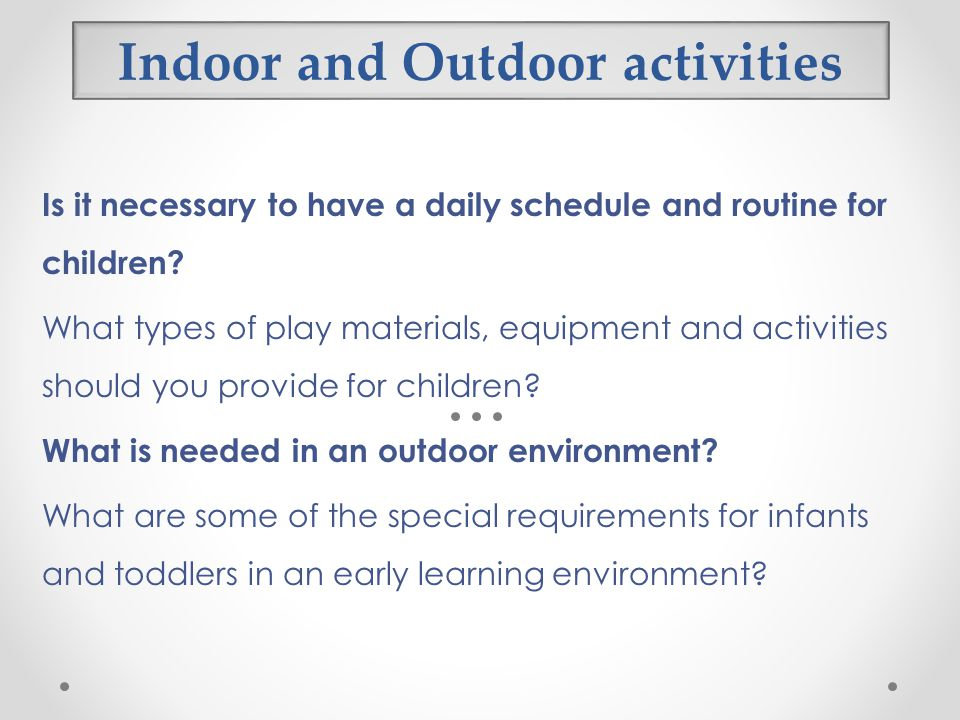 Indoor and Outdoor activities