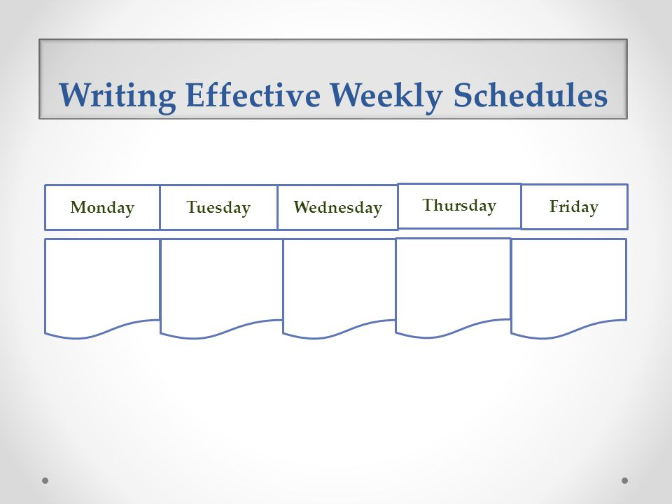 Writing Effective Weekly Schedules
