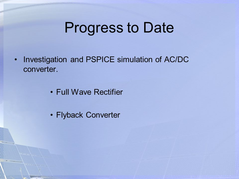 Progress to Date Investigation and PSPICE simulation of AC/DC converter.