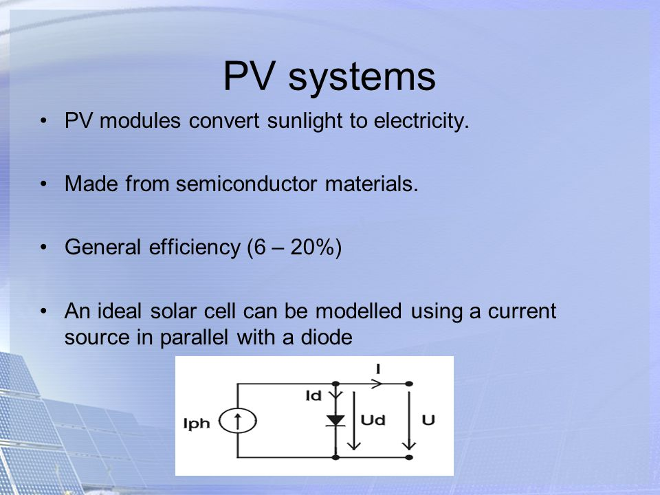 PV systems PV modules convert sunlight to electricity.