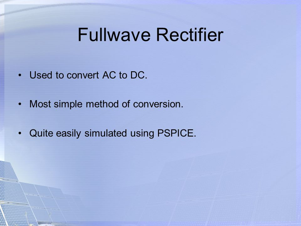 Fullwave Rectifier Used to convert AC to DC.
