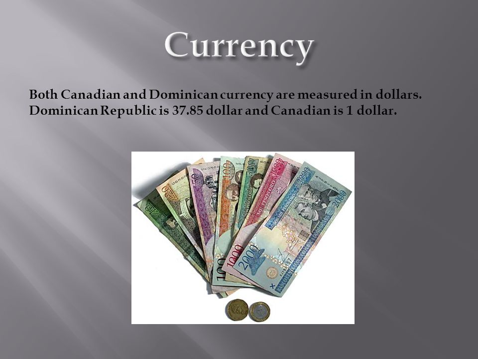 Currency Both Canadian And Dominican Are Measured In Dollars