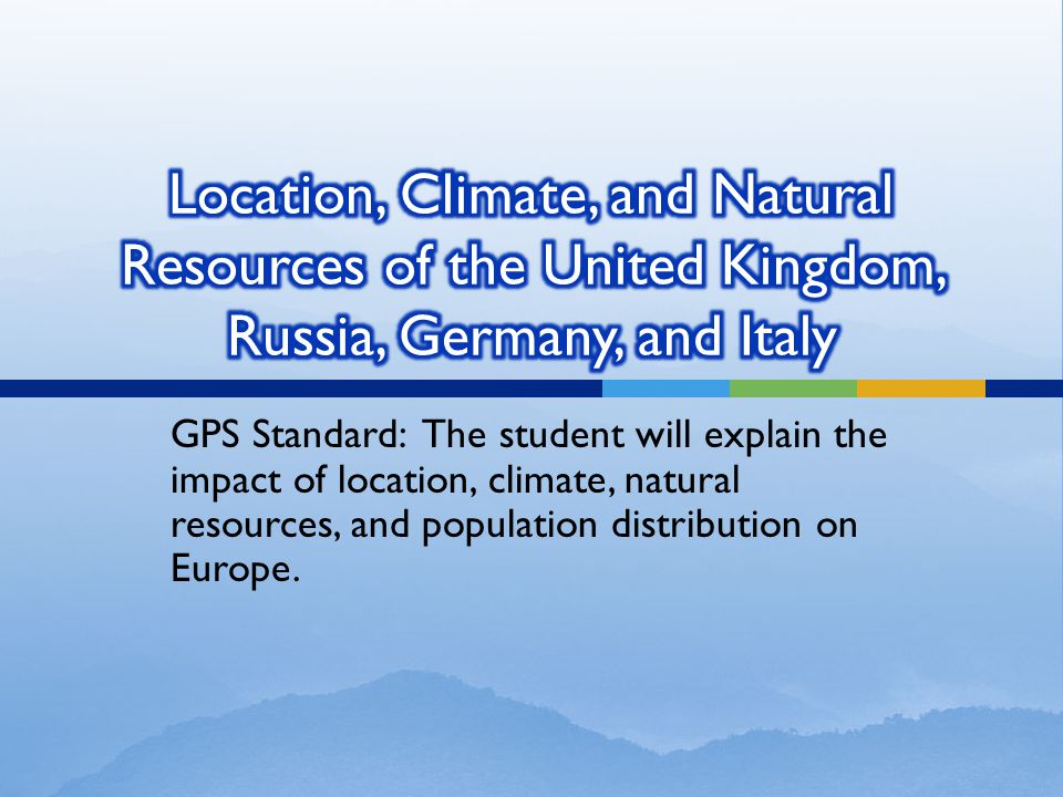 Location, Climate, and Natural Resources of the United Kingdom, Russia, Germany, and Italy