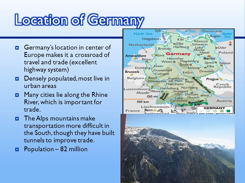 Location of Germany Germany's location in center of Europe makes it a crossroad of travel and trade (excellent highway system)