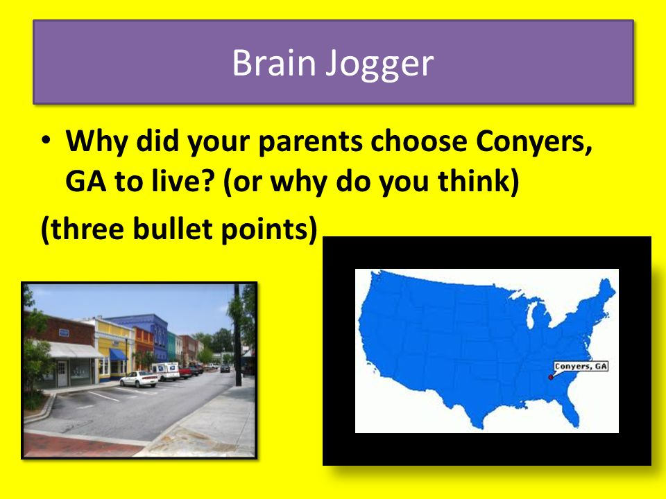 Brain Jogger Why did your parents choose Conyers, GA to live.