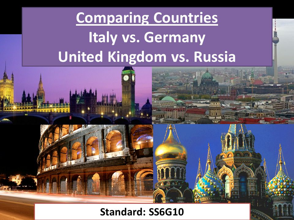 Comparing Countries Italy vs. Germany United Kingdom vs. Russia
