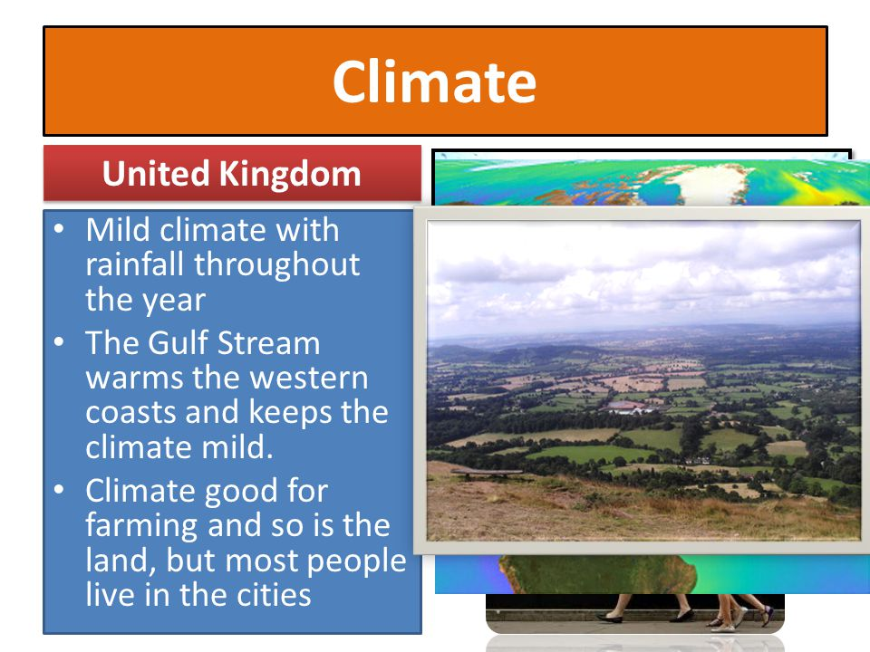 Climate United Kingdom Mild climate with rainfall throughout the year