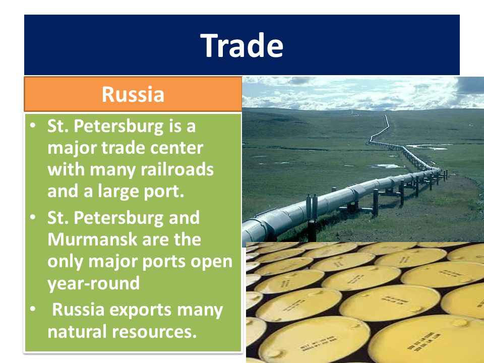 Trade Russia. St. Petersburg is a major trade center with many railroads and a large port.