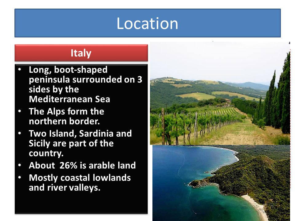 Location Italy. Long, boot-shaped peninsula surrounded on 3 sides by the Mediterranean Sea. The Alps form the northern border.