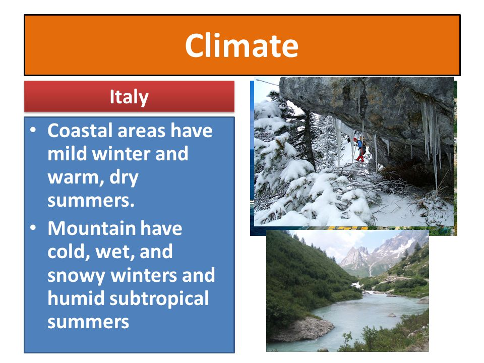 Climate Italy Coastal areas have mild winter and warm, dry summers.