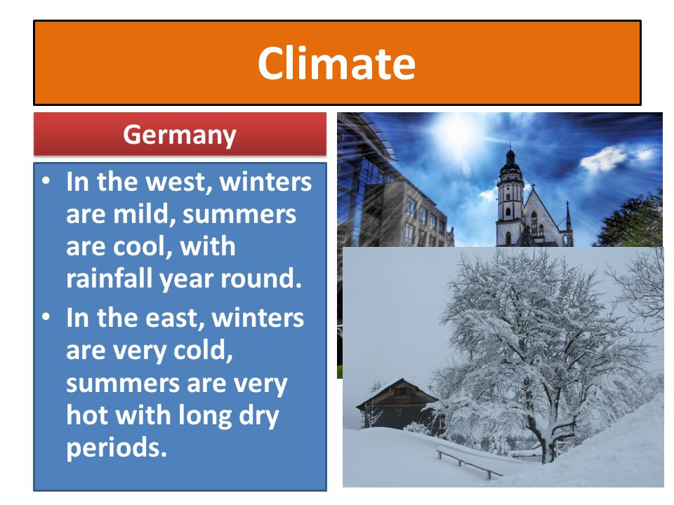 Climate Germany. In the west, winters are mild, summers are cool, with rainfall year round.