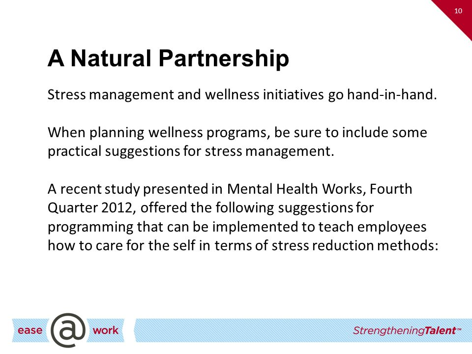 10 A Natural Partnership. Stress management and wellness initiatives go hand-in-hand.