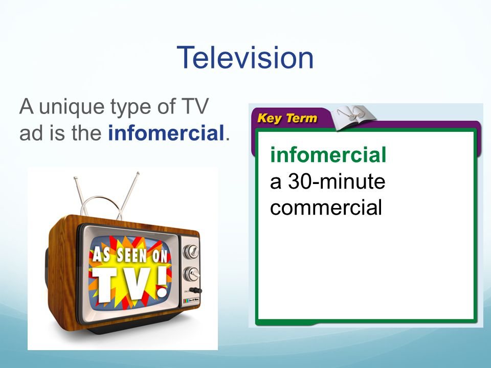 Television A unique type of TV ad is the infomercial. infomercial