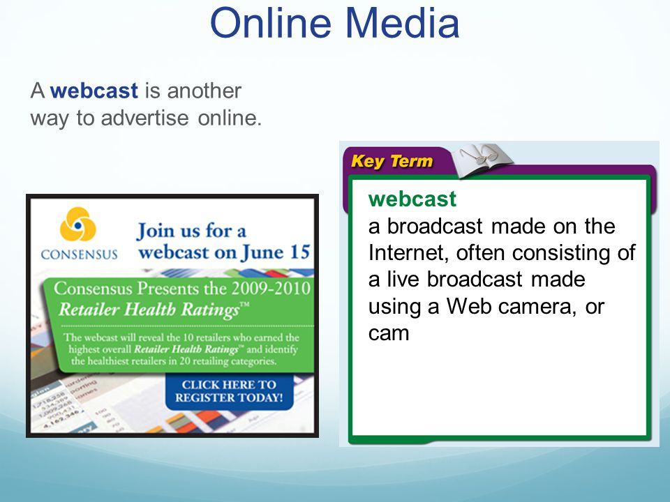 Online Media A webcast is another way to advertise online. webcast
