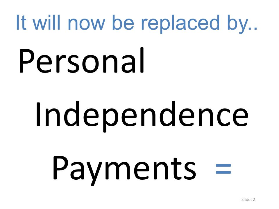 Personal Independence Payments =