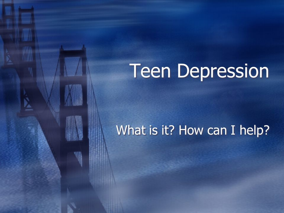 Teen Depression What is it How can I help