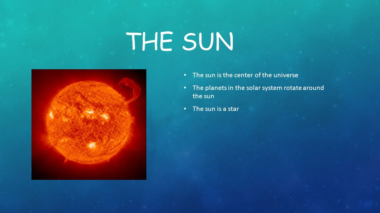 THE SUN The sun is the center of the universe